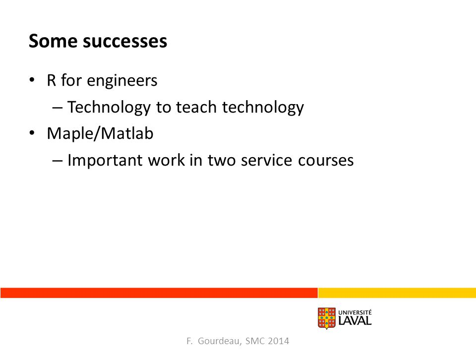 Some successes R for engineers – Technology to teach technology Maple/Matlab – Important work in two service courses F.