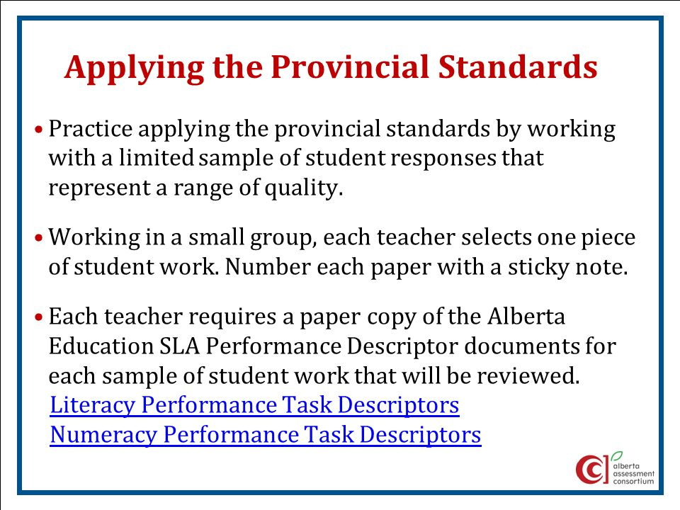 Applying the Provincial Standards Practice applying the provincial standards by working with a limited sample of student responses that represent a ra
