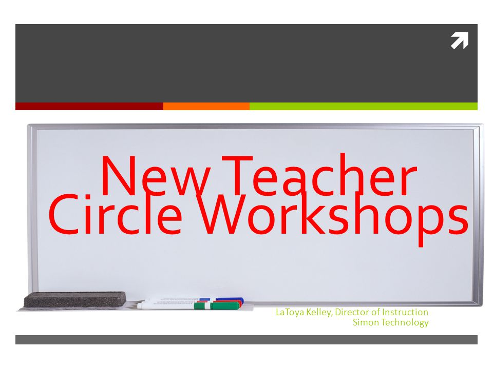  LaToya Kelley, Director of Instruction Simon Technology New Teacher Circle Workshops