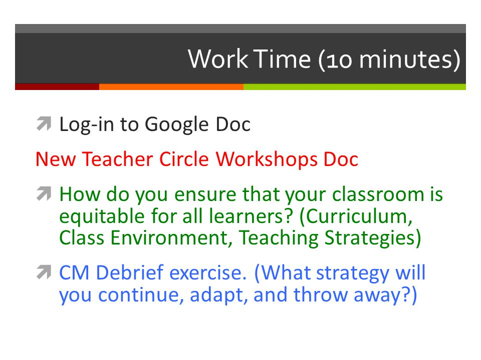 Work Time (10 minutes)  Log-in to Google Doc New Teacher Circle Workshops Doc  How do you ensure that your classroom is equitable for all learners.
