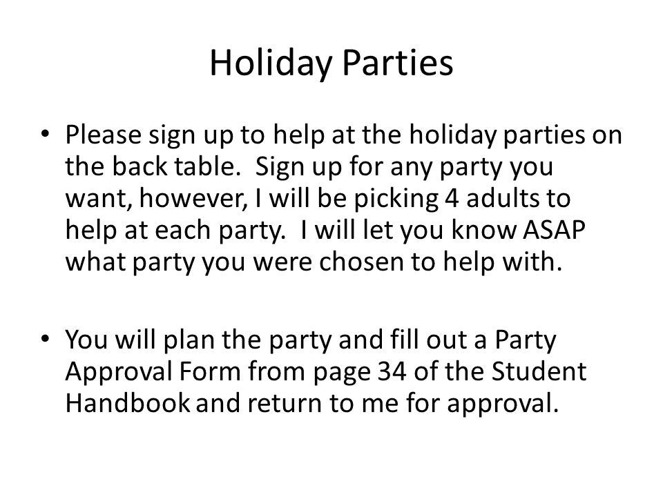 Holiday Parties Please sign up to help at the holiday parties on the back table.