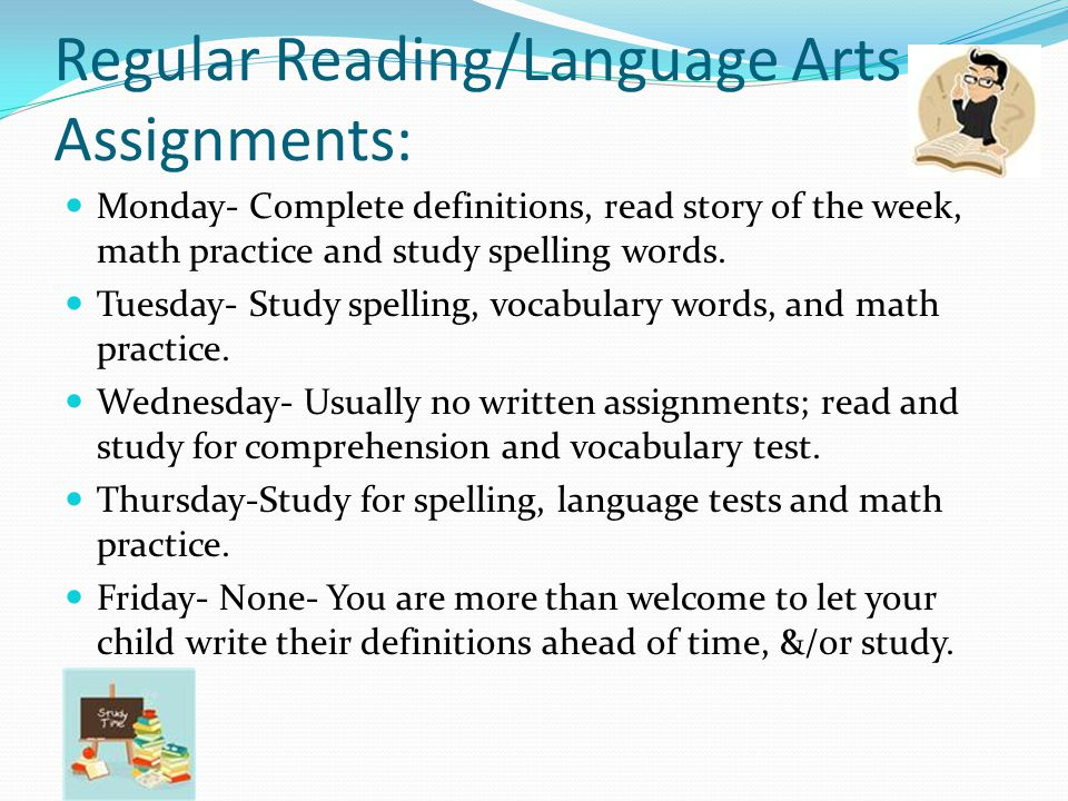 Regular Reading/Language Arts Assignments: Monday- Complete definitions, read story of the week, math practice and study spelling words.