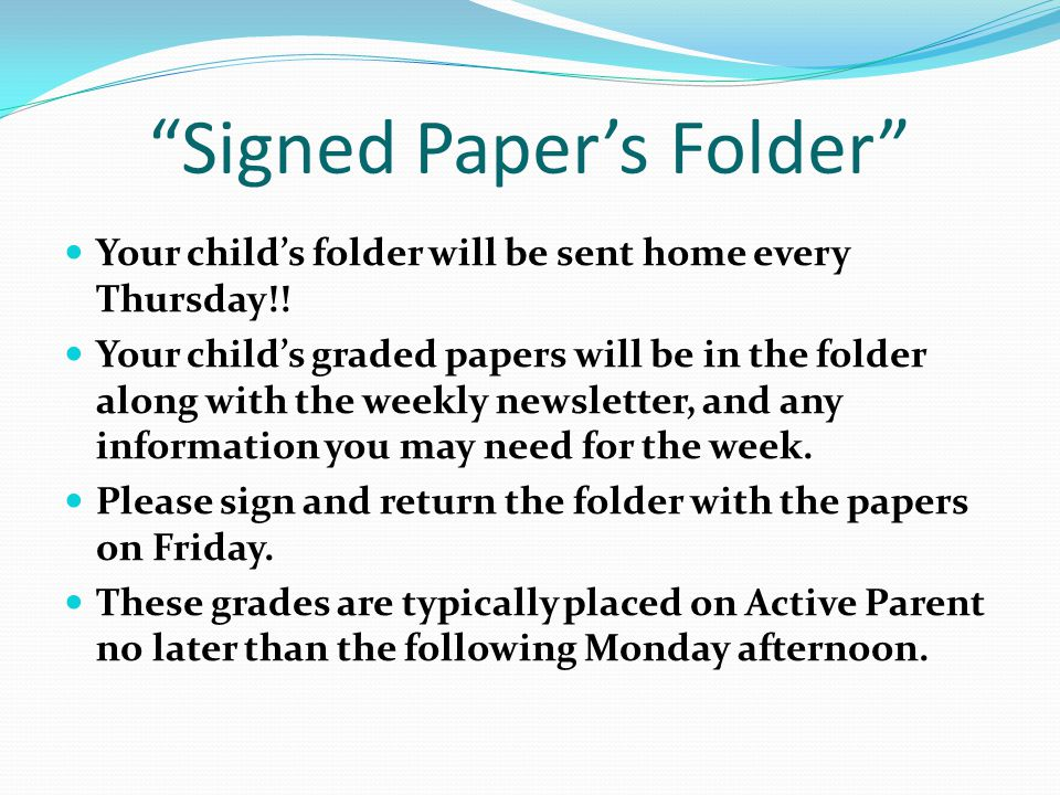 Signed Paper's Folder Your child's folder will be sent home every Thursday!.