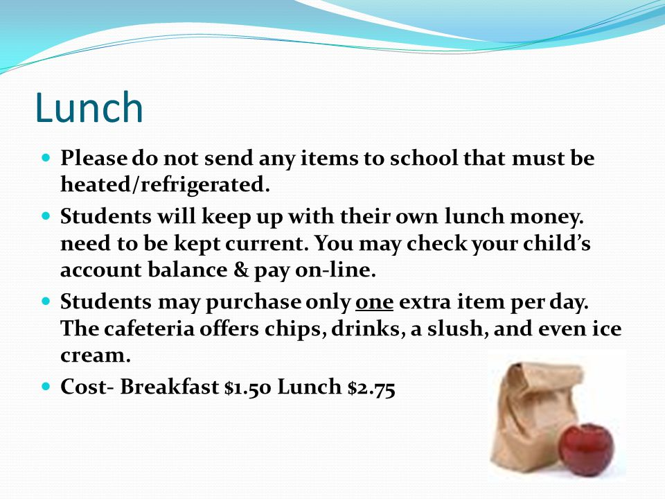 Lunch Please do not send any items to school that must be heated/refrigerated.