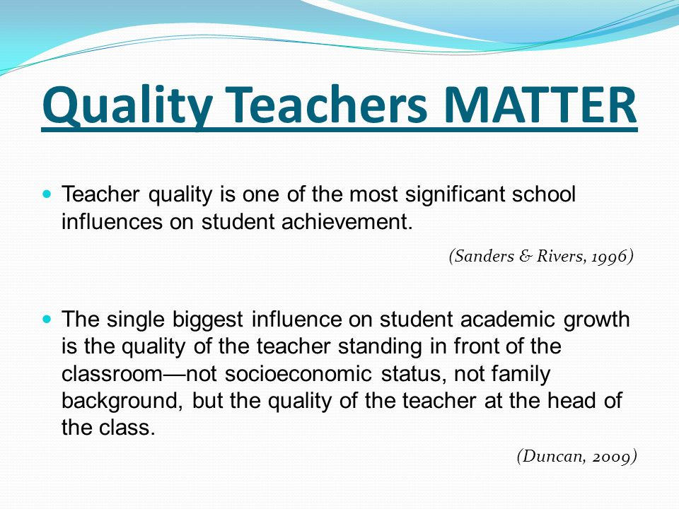 Causal Effect Harris and Sass (2007) researched found: Obtaining an advanced degree has no effect on the ability of teachers to promote student achievement Only in middle school math teachers did an advanced degree have a significant effect on student outcomes No positive effects of pedagogical in-service training on the productivity of elementary school teachers Math teachers benefitted from content-focused professional development