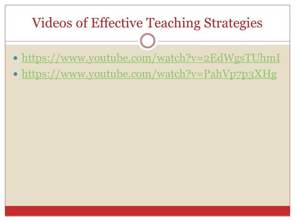 Videos of Effective Teaching Strategies https://www.youtube.com/watch?v=2EdWgsTUhmI https://www.youtube.com/watch?v=PahVp7p3XHg