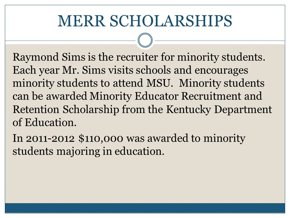 MERR SCHOLARSHIPS Raymond Sims is the recruiter for minority students.