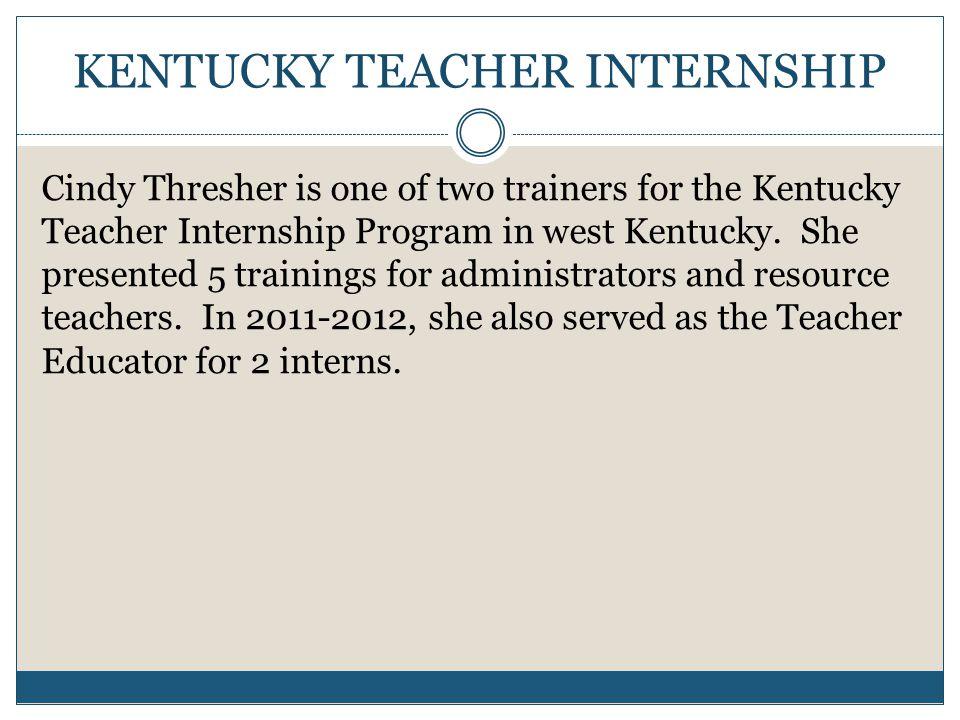 KENTUCKY TEACHER INTERNSHIP Cindy Thresher is one of two trainers for the Kentucky Teacher Internship Program in west Kentucky.