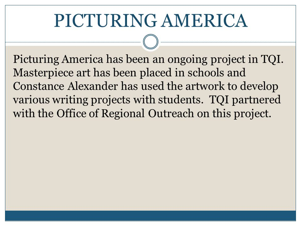 PICTURING AMERICA Picturing America has been an ongoing project in TQI.