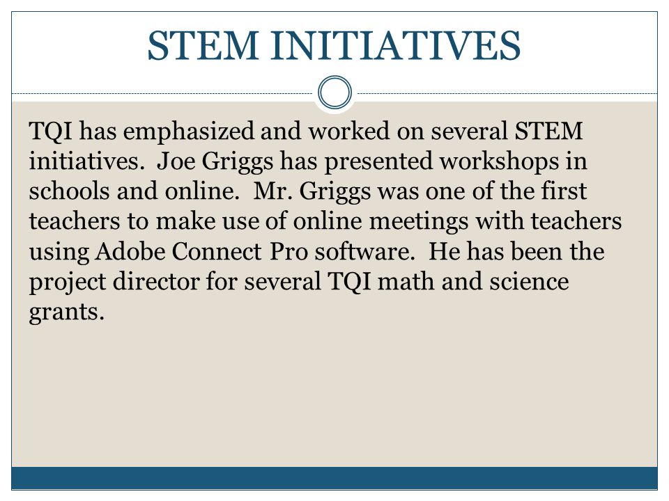 STEM INITIATIVES TQI has emphasized and worked on several STEM initiatives.