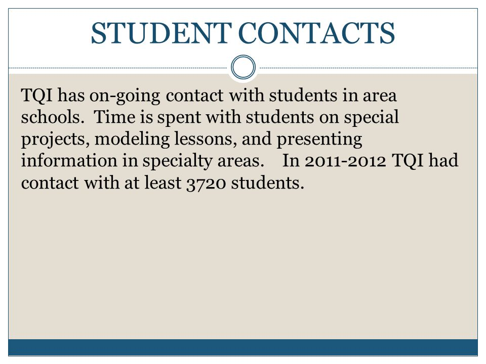 STUDENT CONTACTS TQI has on-going contact with students in area schools.