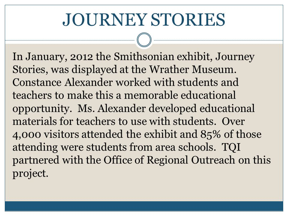 JOURNEY STORIES In January, 2012 the Smithsonian exhibit, Journey Stories, was displayed at the Wrather Museum.