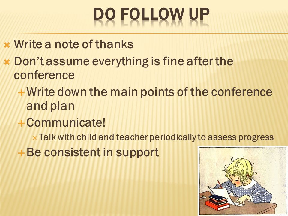  Write a note of thanks  Don't assume everything is fine after the conference  Write down the main points of the conference and plan  Communicate.