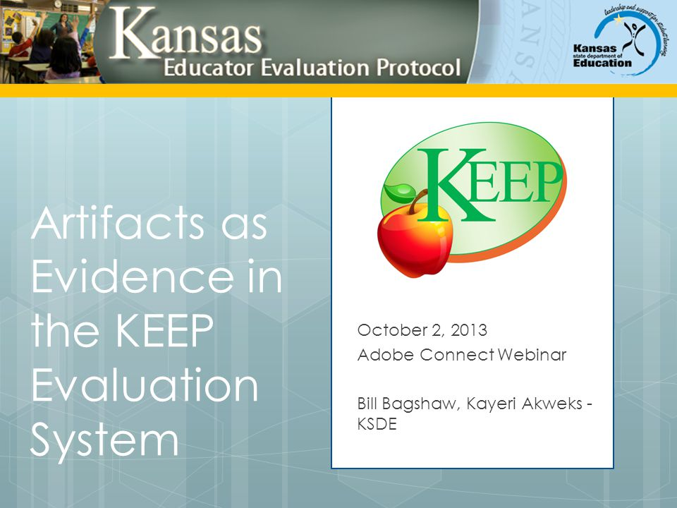 Artifacts as Evidence in the KEEP Evaluation System October 2, 2013 Adobe Connect Webinar Bill Bagshaw, Kayeri Akweks - KSDE
