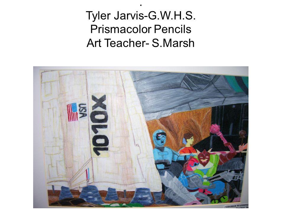 . Tyler Jarvis-G.W.H.S. Prismacolor Pencils Art Teacher- S.Marsh