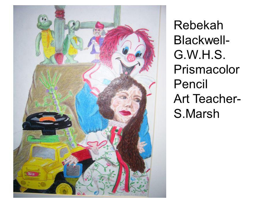 Rebekah Blackwell- G.W.H.S. Prismacolor Pencil Art Teacher- S.Marsh