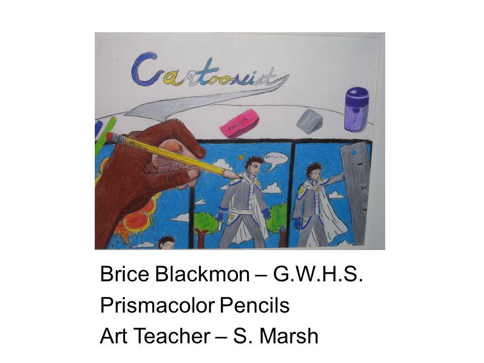 Brice Blackmon – G.W.H.S. Prismacolor Pencils Art Teacher – S. Marsh
