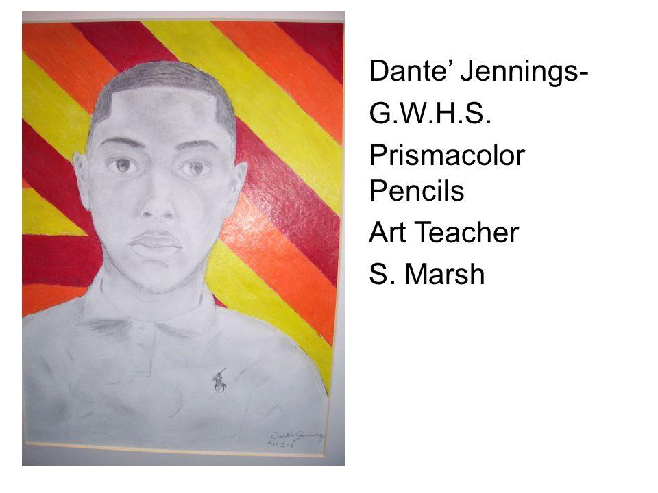Dante' Jennings- G.W.H.S. Prismacolor Pencils Art Teacher S. Marsh