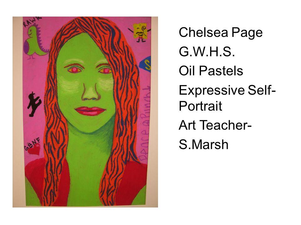 Chelsea Page G.W.H.S. Oil Pastels Expressive Self- Portrait Art Teacher- S.Marsh