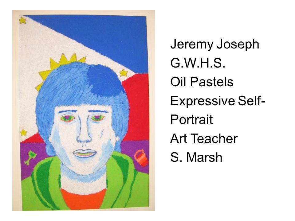 Jeremy Joseph G.W.H.S. Oil Pastels Expressive Self- Portrait Art Teacher S. Marsh