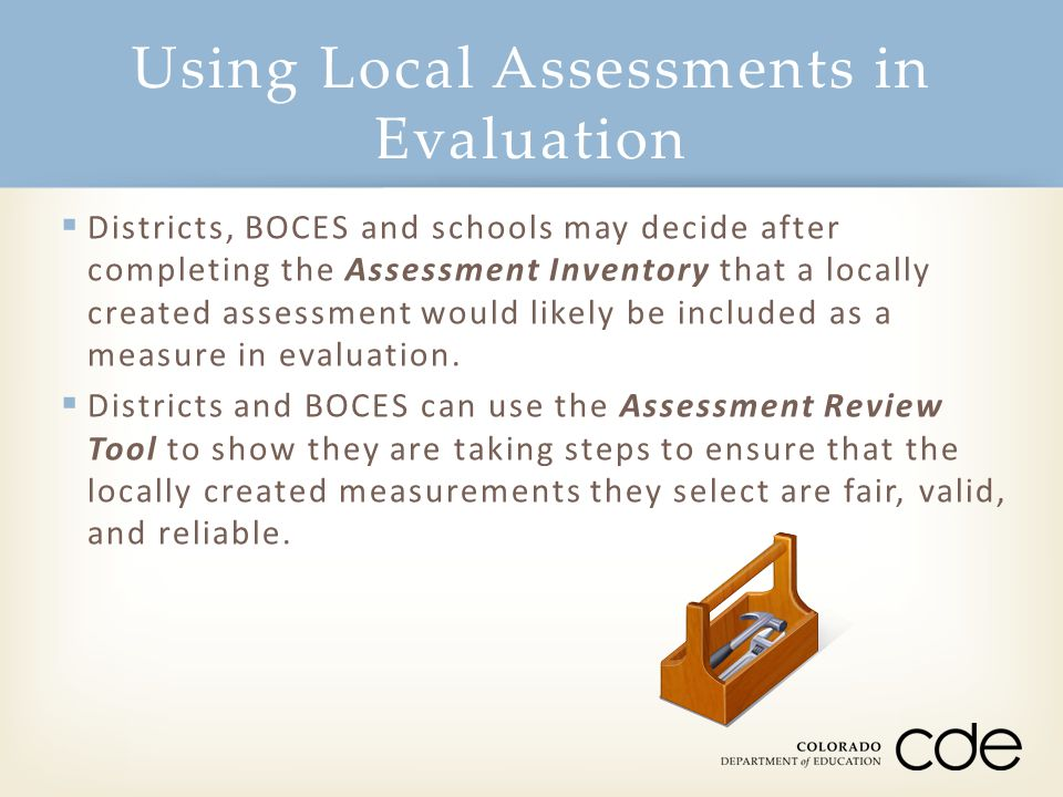  Districts, BOCES and schools may decide after completing the Assessment Inventory that a locally created assessment would likely be included as a me