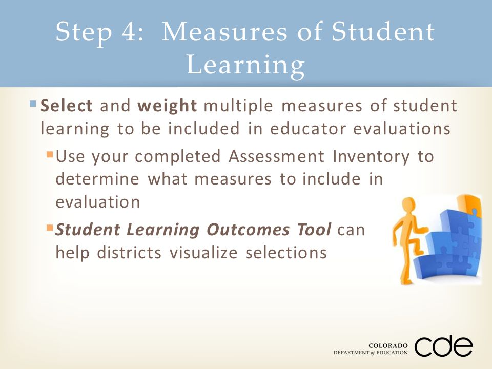  Select and weight multiple measures of student learning to be included in educator evaluations  Use your completed Assessment Inventory to determin