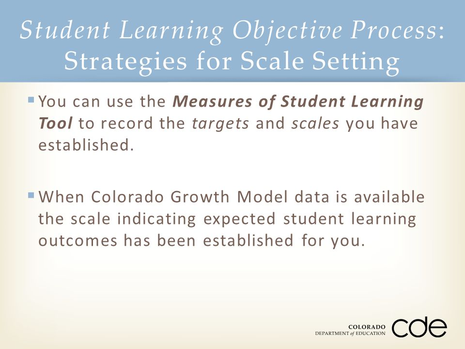  You can use the Measures of Student Learning Tool to record the targets and scales you have established.  When Colorado Growth Model data is availa