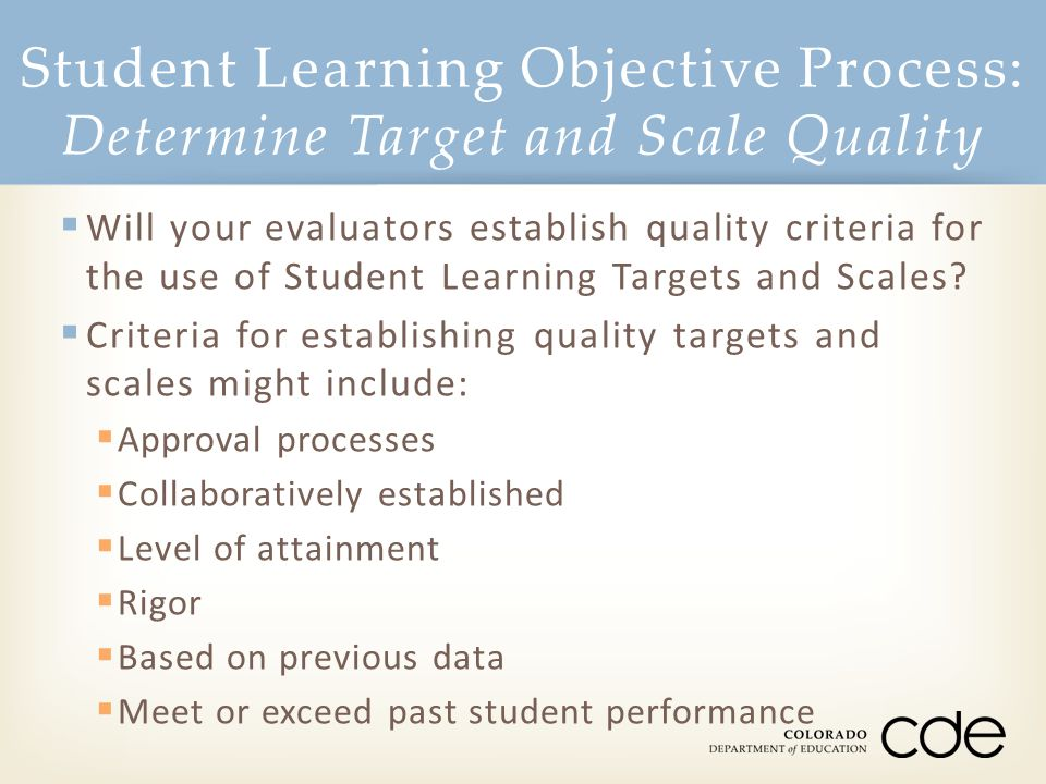 Student Learning Objective Process: Determine Target and Scale Quality  Will your evaluators establish quality criteria for the use of Student Learni