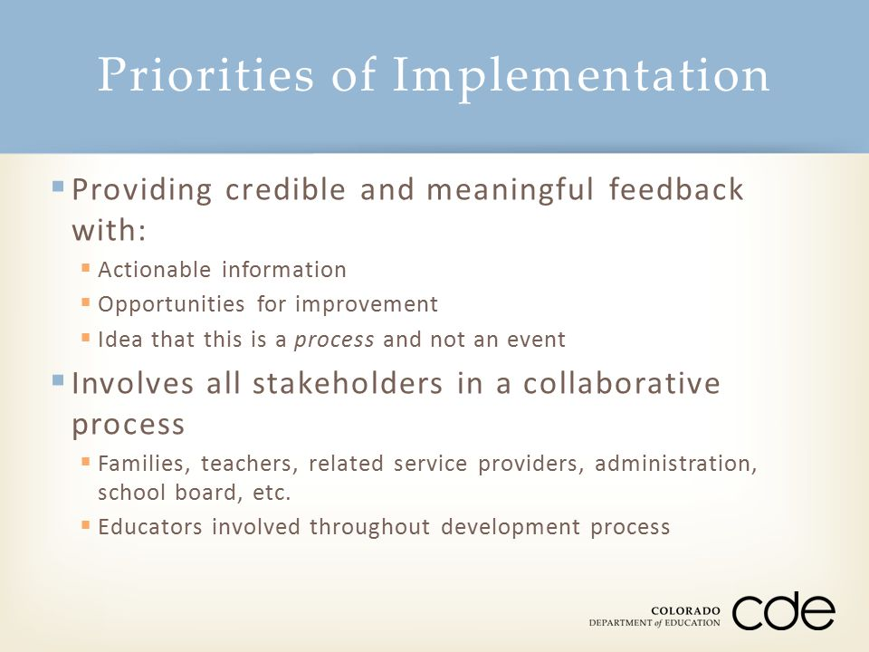  Providing credible and meaningful feedback with:  Actionable information  Opportunities for improvement  Idea that this is a process and not an event  Involves all stakeholders in a collaborative process  Families, teachers, related service providers, administration, school board, etc.