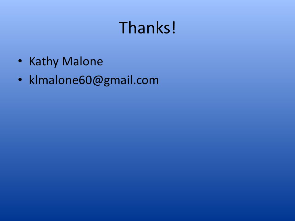 Thanks! Kathy Malone klmalone60@gmail.com