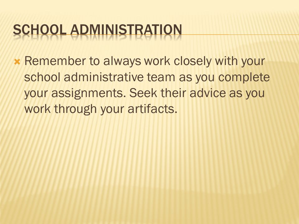  Remember to always work closely with your school administrative team as you complete your assignments.