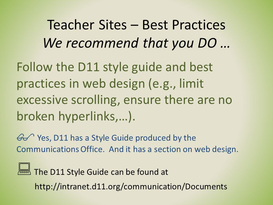 Teacher Sites – Best Practices We recommend that you DO … Follow the D11 style guide and best practices in web design (e.g., limit excessive scrolling, ensure there are no broken hyperlinks,…).