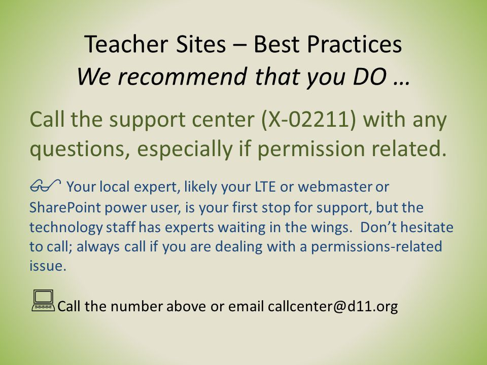 Teacher Sites – Best Practices We recommend that you DO … Call the support center (X-02211) with any questions, especially if permission related.