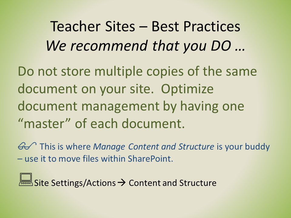 Teacher Sites – Best Practices We recommend that you DO … Do not store multiple copies of the same document on your site.