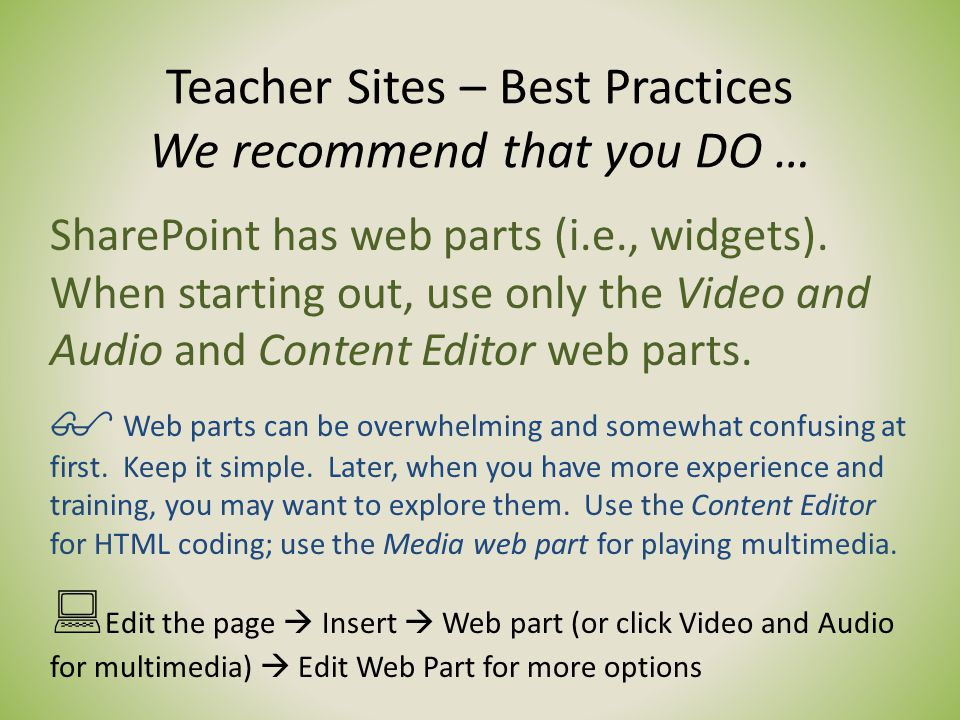 Teacher Sites – Best Practices We recommend that you DO … SharePoint has web parts (i.e., widgets).