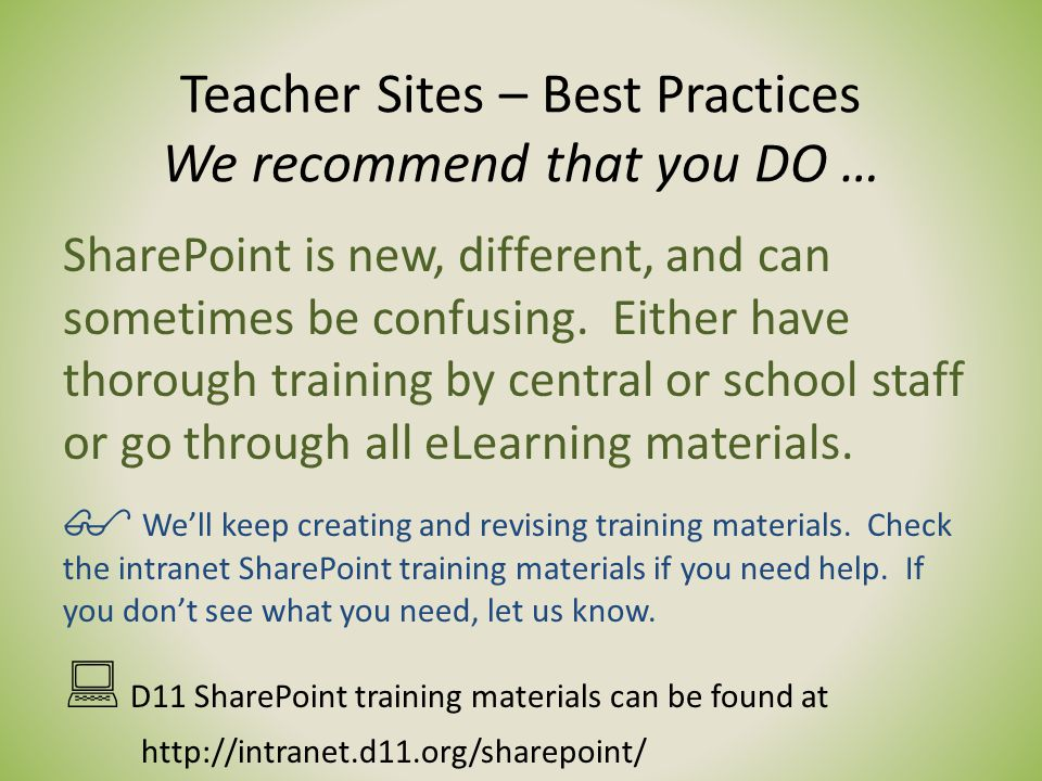 Teacher Sites – Best Practices We recommend that you DO … SharePoint is new, different, and can sometimes be confusing.