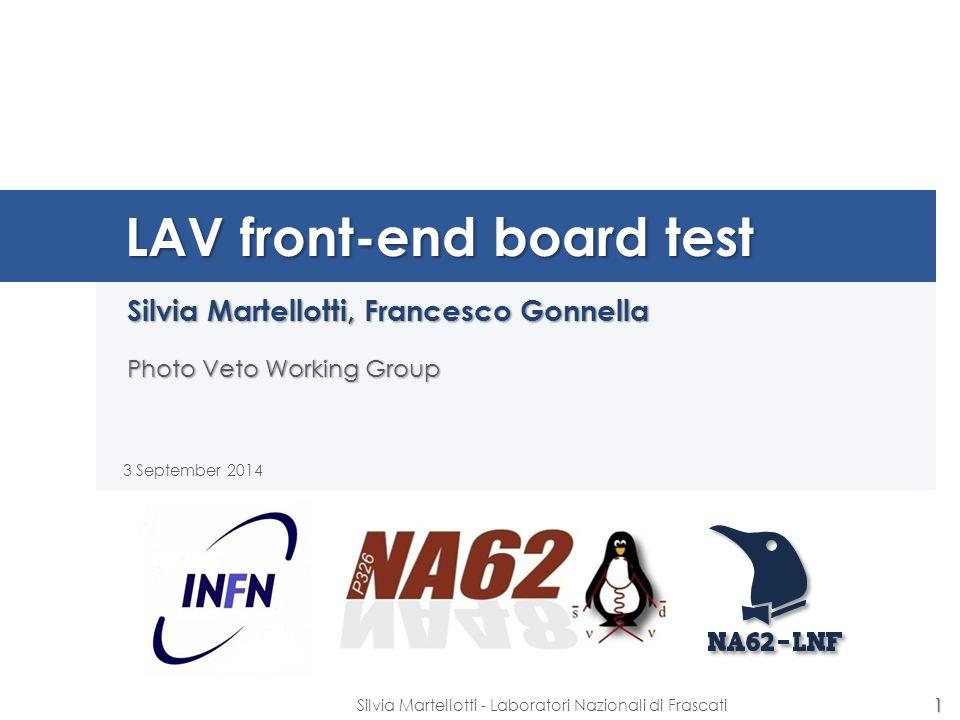 LAV front-end board test Silvia Martellotti, Francesco Gonnella Photo Veto Working Group 3 September 2014 1 Silvia Martellotti - Laboratori Nazionali