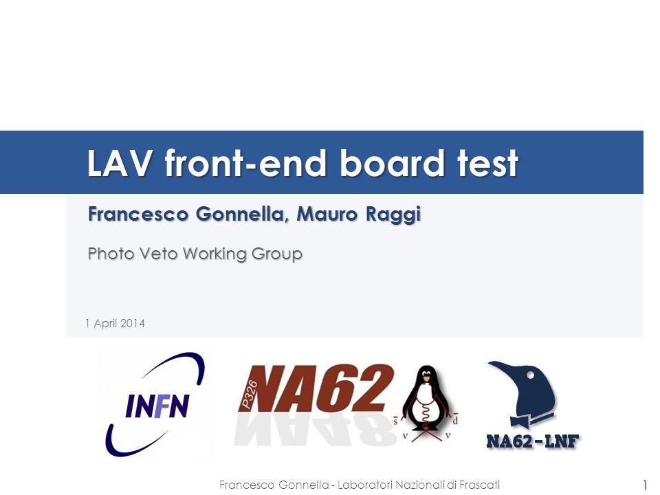 LAV front-end board test Francesco Gonnella, Mauro Raggi Photo Veto Working Group 1 April 2014 1 Francesco Gonnella - Laboratori Nazionali di Frascati