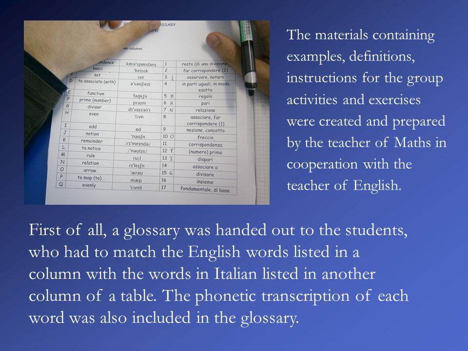 First of all, a glossary was handed out to the students, who had to match the English words listed in a column with the words in Italian listed in another column of a table.
