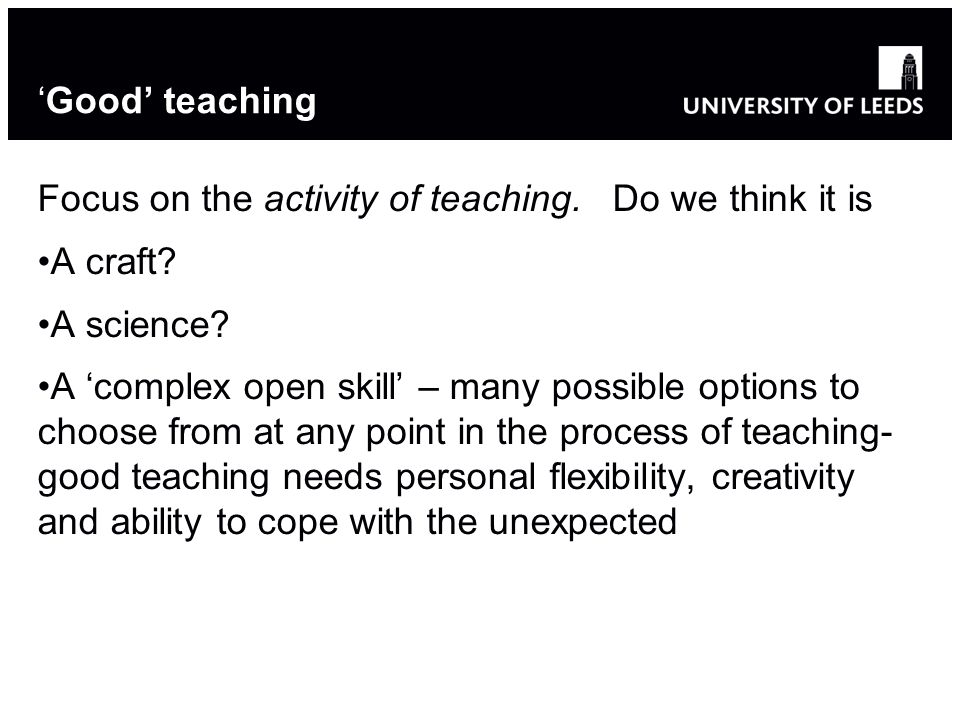 12 'Good' teaching Focus on the activity of teaching.