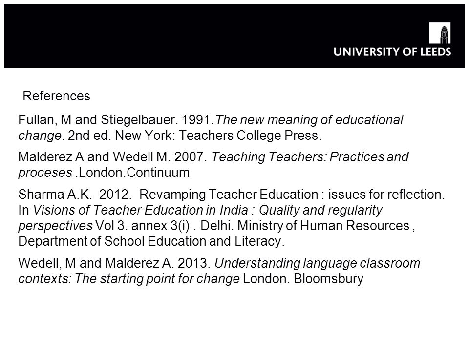 References Fullan, M and Stiegelbauer. 1991.The new meaning of educational change.