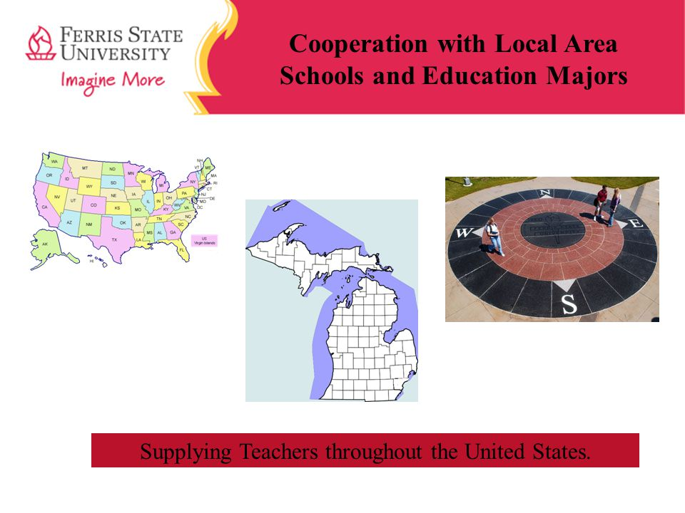 Cooperation with Local Area Schools and Education Majors Supplying Teachers throughout the United States.