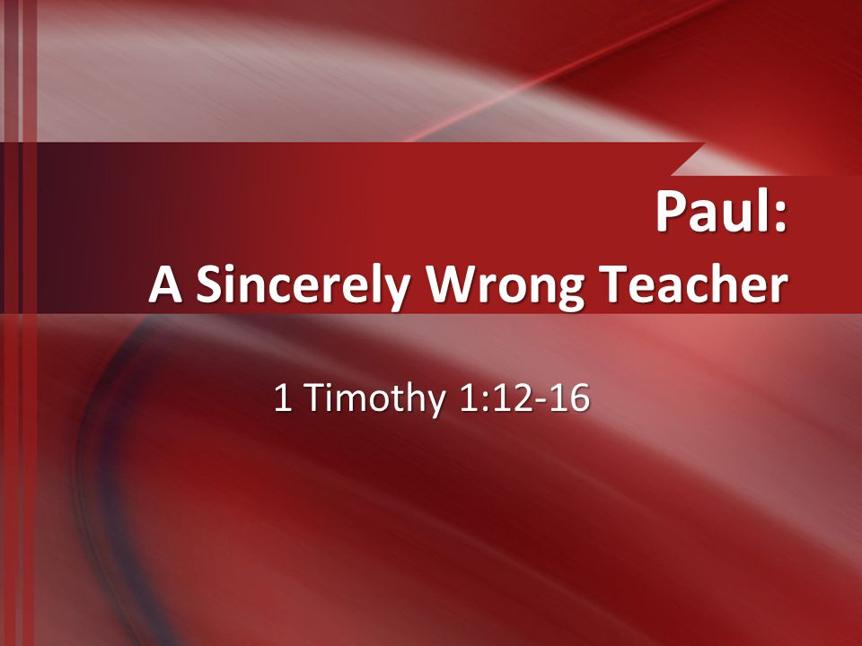 Sincere Teachers of Error Does a good conscience protect one's teachings and practices from being judged by God's word.