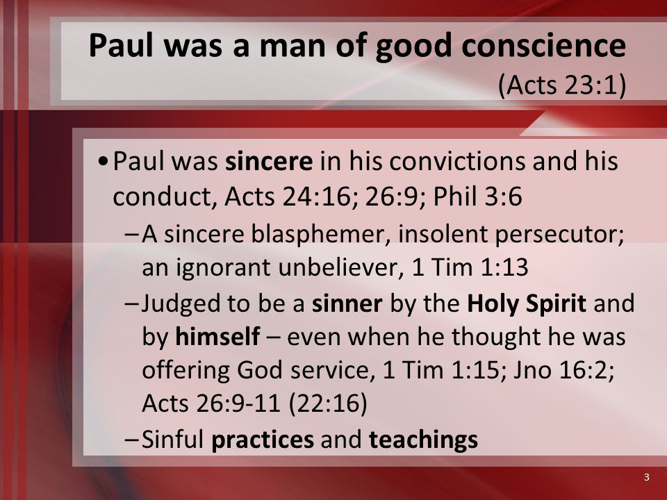 God's word judges the sincere teacher to be lost in his sins Paul was a blasphemer, 1 Tim 1:13 – Impious, irreverent speech against God –Proceeds from the heart, Matt 15:19-20 –He spoke against Christ and the gospel, cf.
