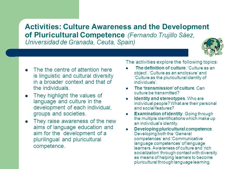 Activities: Culture Awareness and the Development of Pluricultural Competence (Fernando Trujillo Sáez, Universidad de Granada, Ceuta, Spain) The the c