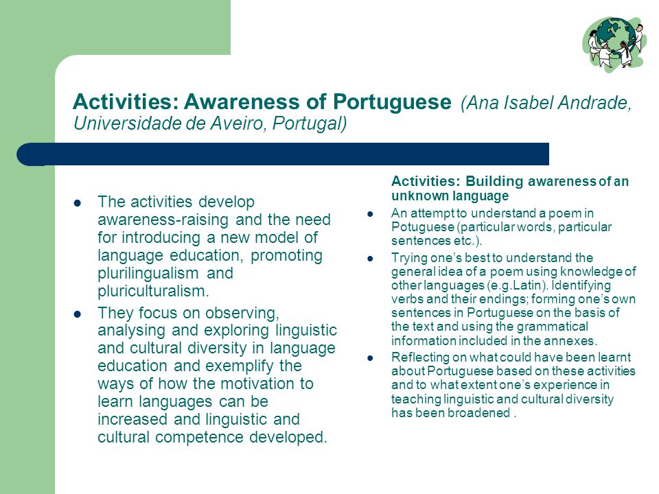 Activities: Awareness of Portuguese (Ana Isabel Andrade, Universidade de Aveiro, Portugal) The activities develop awareness-raising and the need for i