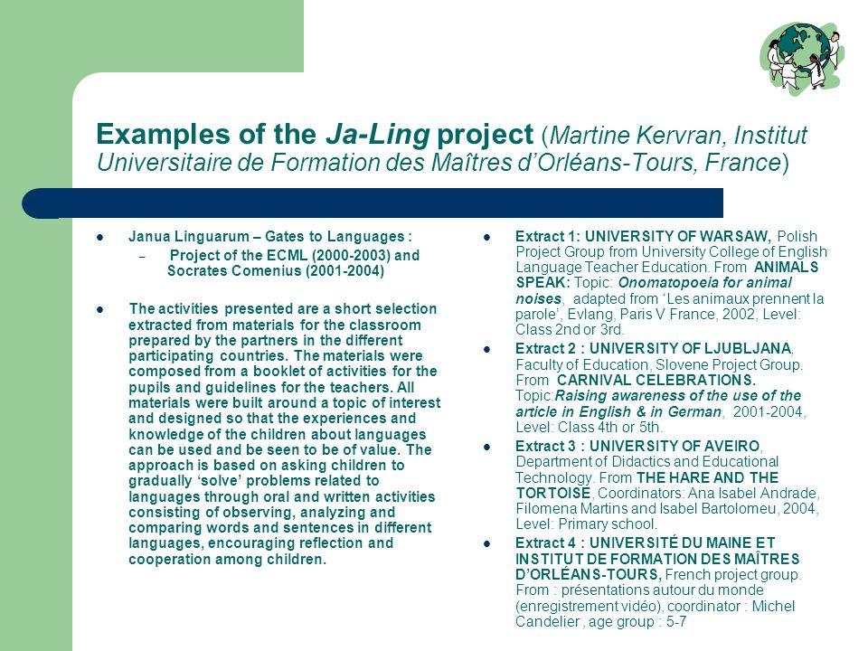 Examples of the Ja-Ling project (Martine Kervran, Institut Universitaire de Formation des Maîtres d'Orléans-Tours, France) Janua Linguarum – Gates to