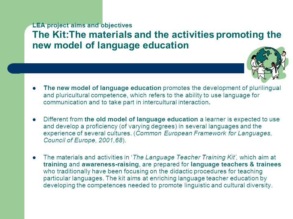 LEA project aims and objectives The Kit:The materials and the activities promoting the new model of language education The new model of language educa