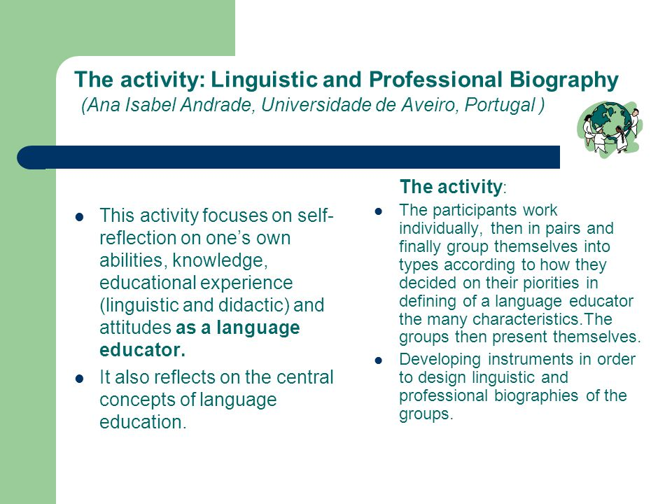 The activity: Linguistic and Professional Biography (Ana Isabel Andrade, Universidade de Aveiro, Portugal ) This activity focuses on self- reflection