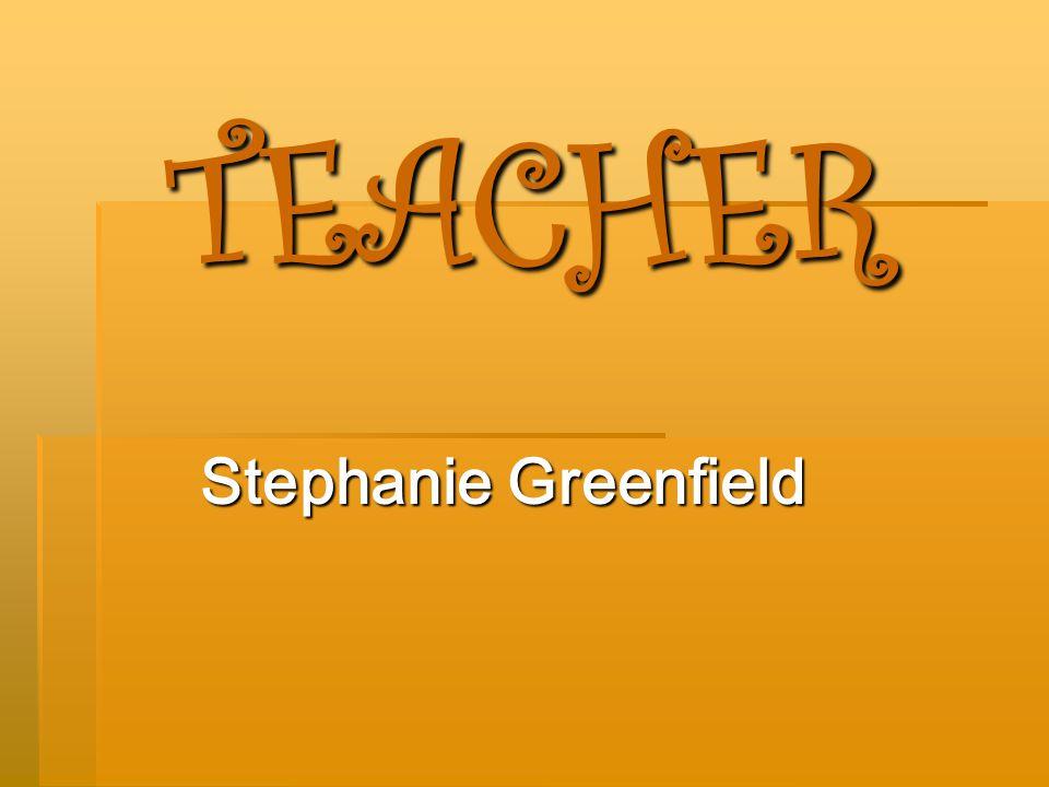 TEACHER Stephanie Greenfield